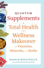 Quantum Supplements : A Complete Guide to the Energy Healing Properties of Vitamins, Minerals, Herbs, and Supplements - Deanna M. Minich