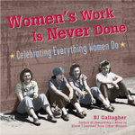 Women's Work Is Never Done : Celebrating Everything Women Do - B. J. Gallagher