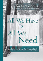 All We Have Is All We Need : Daily Steps Toward a Peaceful Life - Karen Casey