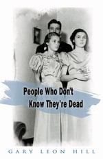People Who Don't Know They're Dead : How They Attach Themselves to Unsuspecting Bystanders and What to Do About It - Gary Leon Hill