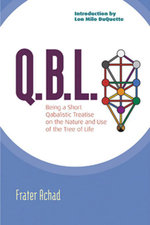 Q.B.L. or the Bride's Reception : Being a Qabalistic Treatise on the Nature and Use of the Tree of Life - Frater Achad