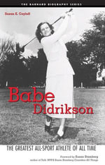 Babe Didrikson : The Greatest All-Sport Athlete of All Time - Susan E. Cayleff