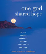 One God, Shared Hope : Twenty Threads Shared by Judaism, Christianity, and Islam - Maggie Oman Shannon