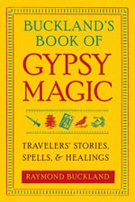 Buckland's Book of Gypsy Magic : Travelers' Stories, Spells, and Healings - Raymond Buckland