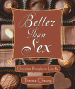 Better Than Sex : Chocolate Principals to Live by - Theresa Cheung