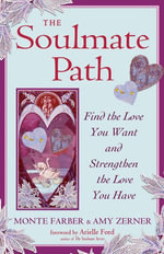 The Soulmate Path : Find the Love You Want and Strengthen the Love You Have - Monte Farber