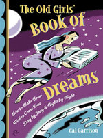 The Old Girl's Book of Dreams : How to Make Your Wishes Come True Day by Day and Night by Night - Cal Garrison
