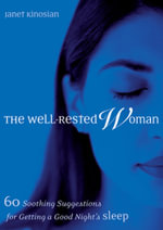 The Well-Rested Woman : 60 Soothing Suggestions for Getting a Good Nights Sleep - Janet Kinosian