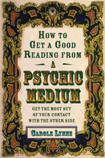 How to Get a Good Reading from a Psychic Medium : Get the Most Out of Your Contact with the Other Side - Carole Lynne