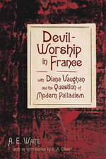 Devil-Worship in France : with Diana Vaughn and the Question of Modern Palladism - A.E. Waite