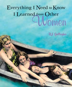 Everything I Need to Know I Learned From Other Women - B.J. Gallagher