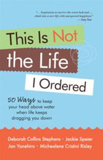 This Is Not the Life I Ordered : How to Keep Your Head Above Water When Life Keeps Dragging You Down - Deborah Collins Stephens