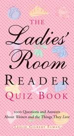 The Ladies' Room Reader Quiz Book : 1,000 Questions and Answers about Women and the Things They Love - Leslie Gilbert Elman
