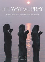 The Way We Pray : Celebrating Spirit from Around the World - Maggie Oman Shannon