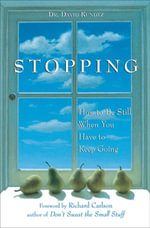 Stopping : How to Be Still When You Have to Keep Going - David Kundtz