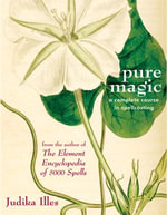 Pure Magic : A Complete Course in Spellcasting - Judika Illes