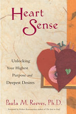 Heart Sense : Unlocking Your Highest Purpose and Deepest Desires - Paula M. Reeves