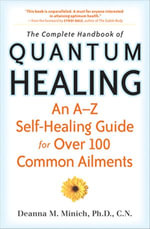The Complete Handbook of Quantum Healing : An A to Z Self-Healing Guide for Over 100 Common Ailments - Deanna M. Minich