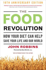 The Food Revolution : How Your Diet Can Help Save Your Life and Our World - John Robbins