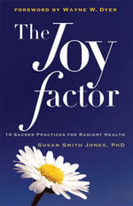 The Joy Factor : 10 Sacred Practices for Radiant Health - Susan Smith Jones