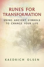 Runes for Transformation : Using Ancient Symbols to Change Your Life - Kaedrich Olsen