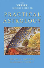 The Weiser Concise Guide to Practical Astrology - Priscilla Costello