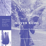 Snow Melting in a Silver Bowl : A Book of Active Meditations - Nancy Brady Cunningham