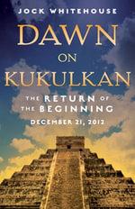 Dawn on Kukulkan : The Return of the Beginning - Jock Whitehouse