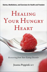 Healing Your Hungry Heart : Recovering from Your Eating Disorder - Joanna Poppink
