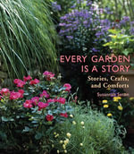 Every Garden Is a Story : Stories, Crafts, and Comforts - Susannah Seton