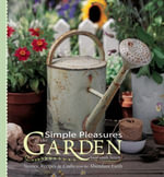 Simple Pleasures of the Garden : Stories, Recipes & Crafts from the Abundant Earth - Susannah Seton