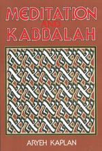 Meditation and Kabbalah : Containing Relevant Texts from The Greater Hekhalot, Textbook of the Merkava School, the Works of Abraham Abulafia, Joseph Gikatalia's Gates of Light, The Gates of Holiness, Gate of the Holy Spirit, Textbook of the Lurianic School, Hasidic Classics - Aryeh Kaplan