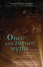 Once and Future Myths : The Power of Ancient Stories in Our Lives - Phil Cousineau