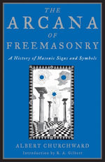 The Arcana of Freemasonry : A History of Masonic Signs and Symbols - Albert Churchward