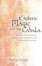Esoteric Magic and the Cabala : Master the Material World and Discover the Mysteries Beyond - Phillip Cooper