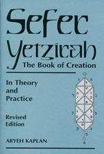 Sefer Yetzirah : The Book of Creation in Theory and Practice - Aryeh Kaplan