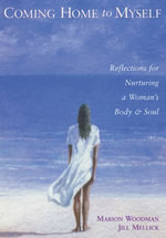 Coming Home to Myself : Reflections for Nurturing a Woman's Body and Soul - Marion Woodman