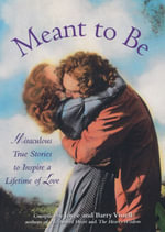 Meant to Be : Miraculous True Stories to Inspire a Lifetime of Love - Barry Vissell