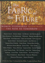 The Fabric of the Future : Women Visionaries of Today Illuminate the Path to Tomorrow - M. J. Ryan
