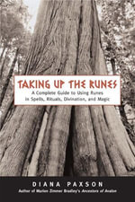 Taking Up The Runes : A Complete Guide To Using Runes In Spells, Rituals, Divination, And Magic - Diana L. Paxson