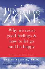 The Pleasure Zone : Why We Resist Good Feelings & How to Let Go and Be Happy - Stella Resnick