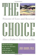 The Choice : Seasons of Loss and Renewal After a Father's Decision to Die - Judy Brown