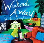 Weekends Away (Without Leaving Home) : The Ultimate World Party Theme Book - The Editors of Conari Press