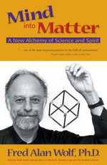Mind Into Matter : A New Alchemy of Science and Spirit - Fred Alan Wolf