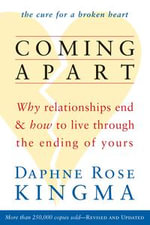 Coming Apart : Why Relationships End and How to Live Through the Ending of Yours (New Ed) - Daphne Rose Kingma