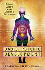 Basic Psychic Development : A User's Guide to Auras, Chakras & Clairvoyance - John Friedlander