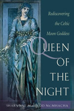 Queen of the Night : Rediscovering the Celtic Moon Goddess - Sharynne MacLeod Nicmhacha