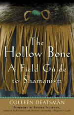 The Hollow Bone : A Field Guide to Shamanism - Colleen Deatsman