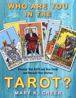 Who Are You in the Tarot? : Discover Your Birth and Year Cards and Uncover Your Destiny - Mary Greer