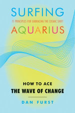 Surfing Aquarius : How to Ace the Wave of Change - Dan Furst